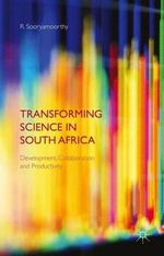 Transforming Science in South Africa : Development, Collaboration and Productivity - R. Sooryamoorthy