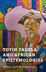Toyin Falola and African Epistemologies - Abdul Karim Bangura