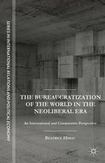 The Bureaucratization of the World in the Neoliberal Era : An International and Comparative Perspective - Beatrice Hibou