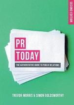 PR Today : The Authoritative Guide to Public Relations - Trevor Morris
