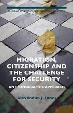 Migration, Citizenship and the Challenge for Security : An Ethnographic Approach - Alexandria Innes