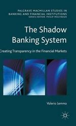 The Shadow Banking System : Creating Transparency in the Financial Markets - Valerio Lemma
