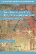 Stage Designers in Early Twentieth-Century America : Artists, Activists, Cultural Critics - Christin Essin