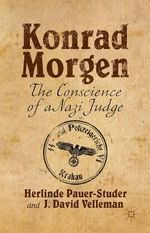 Konrad Morgen : The Conscience of a Nazi Judge - Herlinde Pauer-Studer