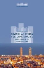 Toward an Urban Cultural Studies : Henri Lefebvre and the Humanities - Benjamin Fraser