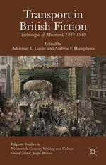 Transport in British Fiction : Technologies of Movement, 1840-1940