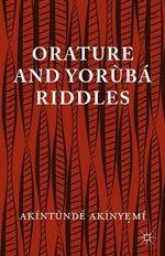 Orature and Yoruba Riddles - Akintunde Akinyeme
