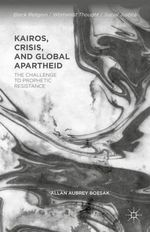 Kairos, Crisis, and Global Apartheid : The Challenge to Prophetic Resistance - Allan Aubrey Boesak