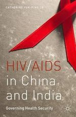 HIV/AIDS in China and India : Governing Health Security - Catherine Yuk-Ping Lo