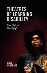 Theatres of Learning Disability : Good, Bad, or Plain Ugly? - Matt Hargrave
