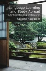 Language Learning and Study Abroad : A Critical Reading of Research - Celeste Kinginger