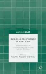 Building Confidence in East Asia : Maritime Conflicts, Interdependence and Asian Identity Thinking