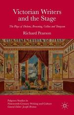 Victorian Writers and the Stage : The Plays of Dickens, Browning, Collins and Tennyson - Richard Pearson