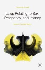 Laws Relating to Sex, Pregnancy, and Infancy : Issues in Criminal Justice - Carmen M. Cusack