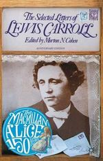The Selected Letters of Lewis Carroll : Anniversary Edition