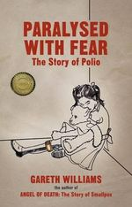 Paralysed with Fear : The Story of Polio - Gareth Williams