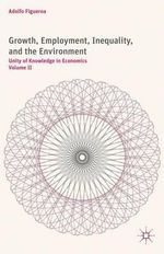 Growth, Employment, Inequality, and the Environment : Unity of Knowledge in Economics Volume II - Adolfo Figueroa