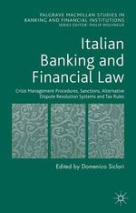 Italian Banking and Financial Law : Crisis Management Procedures, Sanctions, Alternative Dispute Resolution Systems and Tax Rules