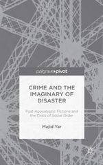 Crime and the Imaginary of Disaster : Post-Apocalyptic Fictions and the Crisis of Social Order - Majid Yar