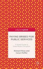 Paying Bribes for Public Services : A Global Guide to Grass Roots Corruption - Richard Rose