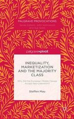 Inequality, Marketization and the Majority Class : Why Did the European Middle Classes Accept Neo-Liberalism? - Steffen Mau