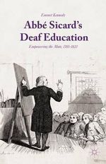 Abbe Sicard's Deaf Education : Empowering the Mute, 1785-1820 - Emmet Kennedy