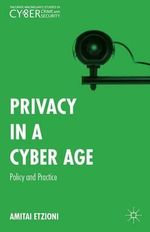 Privacy in a Cyber Age : Policy and Practice - Amitai Etzioni