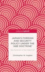 Japan's Foreign and Security Policy Under the 'Abe Doctrine' : New Dynamism or New Dead End? - Christopher W. Hughes