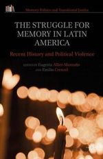 The Struggle for Memory in Latin America : Recent History and Political Violence