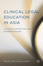 Clinical Legal Education in Asia : Accessing Justice for the Underprivileged
