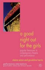 A Good Night Out for the Girls : Popular Feminisms in Contemporary Theatre and Performance - Elaine Aston