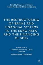 The Restructuring of Banks and Financial Systems in the Euro Area and the Financing of SMEs : Central Issues in Contemporary Economic Theory and Policy