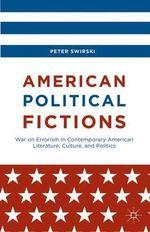 American Political Fictions : War on Errorism in Contemporary American Literature, Culture, and Politics - Peter Swirski