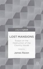 Lost Mansions : Essays on the Destruction of the Country House