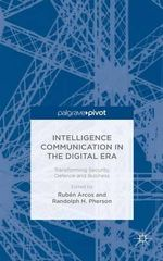 Intelligence Communication in the Digital Era : Transforming Security, Defence and Business