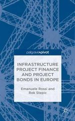 Infrastructure Project Finance and Project Bonds in Europe - Emanuele Filiberto Rossi