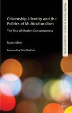 Citizenship, Identity and the Politics of Multiculturalism : The Rise of Muslim Consciousness - Nasar Meer