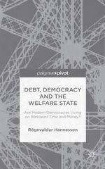 Debt, Democracy and the Welfare State : Are Modern Democracies Living on Borrowed Time and Money? - Rognvaldur Hannesson
