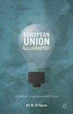 The European Union Illuminated : Its Nature, Importance and Future - Ali El-Agraa
