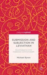 Submission and Subjection in Leviathan : Good Subjects in the Hobbesian Commonwealth - Michael Byron