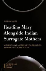 Reading Mary Alongside Indian Surrogate Mothers : Violent Love, Oppressive Liberation, and Infancy Narratives - Sharon Jacob