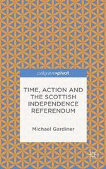 Time and Action in the Scottish Independence Referendum - Michael Gardiner