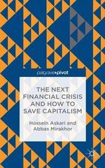 The Next Financial Crisis and How to Save Capitalism : Financial Institutions, Reforms and Policies in the Muslim Countries - Abbas Mirakhor