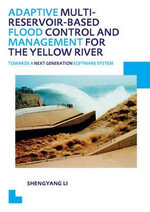 Adaptive Multi-reservoir-based Flood Control and Management for the Yellow River : Towards a Next Generation Software System - Unesco-Ihe Phd Thesis - Shengyang Li