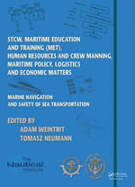 Marine Navigation and Safety of Sea Transportation : STCW, Maritime Education and Training (MET), Human Resources and Crew Manning, Maritime Policy, Logistics and Economic Matters