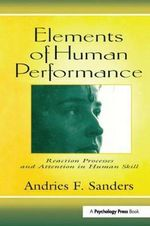 Elements of Human Performance : Reaction Processes and Attention in Human Skill - Andries F. Sanders