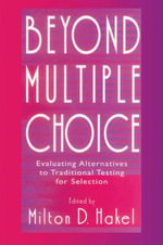 Beyond Multiple Choice : Evaluating Alternatives to Traditional Testing for Selection