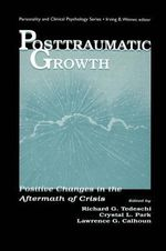 Posttraumatic Growth : Positive Changes in the Aftermath of Crisis
