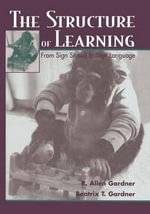 The Structure of Learning : From Sign Stimuli to Sign Language - R. Allen Gardner