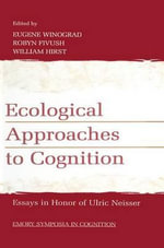 Ecological Approaches to Cognition : Essays in Honor of Ulric Neisser